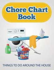 Chore Chart Book (Things to Do Around the House)