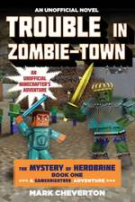 Trouble in Zombie-Town:  An Unofficial Minecrafter's Adventure