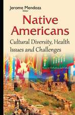 Native Americans: Cultural Diversity, Health Issues & Challenges