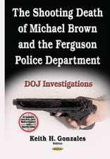 Shooting Death of Michael Brown & the Ferguson Police Department: DOJ Investigations