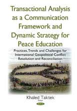 Transactional Analysis as an Effective Conceptual Framework & a Dynamic Strategy for Peace Education: Practices, Trends & Challenges for International Geopolitical Conflict Resolution & Reconciliation