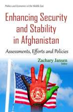 Enhancing Security & Stability in Afghanistan: Assessments, Efforts & Policies
