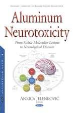 Aluminum Neurotoxicity: From Subtle Molecular Lesions to Neurological Diseases