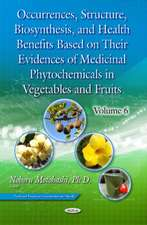 Occurrences, Structure, Biosynthesis, & Health Benefits Based on Their Evidences of Medicinal Phytochemicals in Vegetables & Fruits: Volume 6