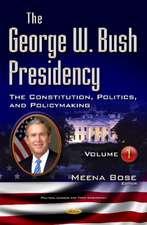 George W Bush Presidency: Volume I -- Constitution, Politics, & Policy Making