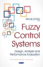 Fuzzy Control Systems: Design, Analysis & Performance Evaluation