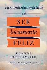 Herramientas practicas para ser locamente feliz - Crazy Happy Spanish