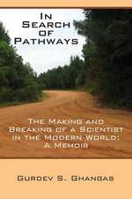 In Search of Pathways - The Making and Breaking of a Scientist in the Modern World:  A Memoir