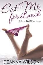 Eat Me for Lunch:  A True Taste of Love