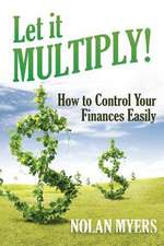 Let It Multiply!:  How to Control Your Finances Easily