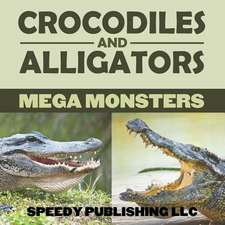 Crocodiles and Alligators Mega Monsters:  A Self-Help Guide to Ace in Anything