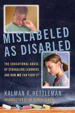 Mislabeled as Disabled: The Educational Abuse of Struggling Learners and How We Can Fight It