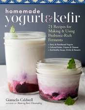 Homemade Yogurt & Kefir: 71 Recipes for Maing & Using Probiotic-Rich Ferments