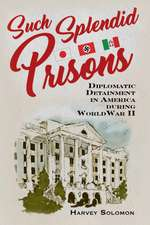 Such Splendid Prisons: Diplomatic Detainment in America during World War II