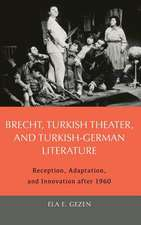 Brecht, Turkish Theater, and Turkish–German Lite – Reception, Adaptation, and Innovation after 1960