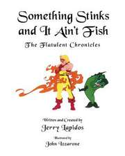 Something Stinks and It Ain't Fish, the Flatulent Chronicles