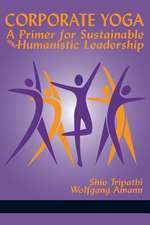 Corporate Yoga - A Primer for Sustainable and Humanistic Leadership