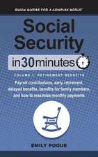 Social Security In 30 Minutes, Volume 1: Retirement Benefits: Payroll contributions, early retirement, delayed benefits, benefits for family members,