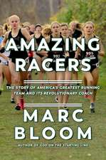 Amazing Racers – The Story of America`s Greatest Running Team and its Revolutionary Coach