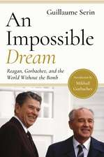 An Impossible Dream – Reagan, Gorbachev, and a World Without the Bomb