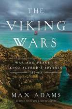 The Viking Wars: War and Peace in King Alfred's Britain: 789?955