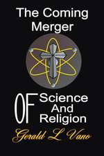 The Coming Merger of Science and Religion