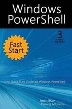 Windows PowerShell Fast Start, 3rd Edition: A Quick Start Guide to Windows PowerShell