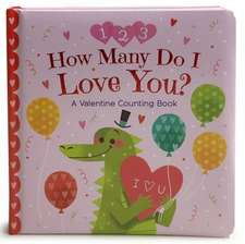 How Many Do I Love You? a Valentine Counting Book
