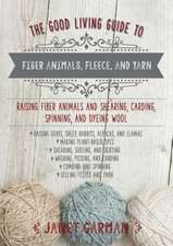The Good Living Guide to Fiber Animals, Fleece, and Yarn