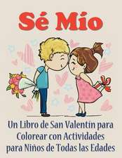 Se Mio:  Un Libro de San Valentin Para Colorear Con Actividades Para Ninos de Todas Las Edades