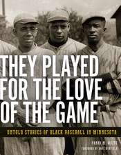 They Played for the Love of the Game: Untold Stories of Black Baseball in Minnesota