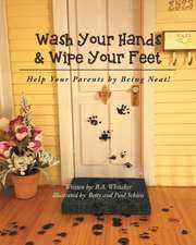 Wash Your Hands & Wipe Your Feet (Help Your Parents by Being Neat)