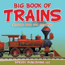 Big Book of Trains (Picture Book for Children):  Learn to Draw Easily