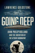 Going Deep – John Philip Holland and the Invention of the Attack Submarine