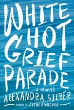 White Hot Grief Parade – A Memoir
