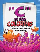 C Is for Coloring!:  Coloring Book for Kids