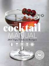 The Complete Cocktail Manual:  301 Tips, Tricks, and Recipes