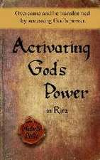 Activating God's Power in Rita: Overcome and Be Transformed by Accessing God's Power.