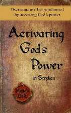 Activating God's Power in Stephen: Overcome and Be Transformed by Accessing God's Power.