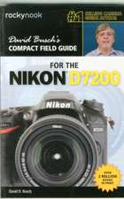 David Busch S Compact Field Guide for the Nikon D7200:  115 X-Pert Tips to Get the Most Out of Your Camera