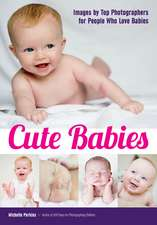 Cute Babies: Images by Top Photographers for People Who Love Babies