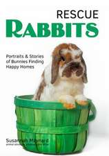Rescue Rabbits: Portraits & Stories of Bunnies Finding Happy Homes