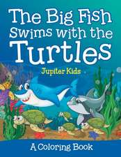 The Big Fish Swims with the Turtles (A Coloring Book)