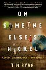 On Someone Else's Nickel: A Life in Television, Sports, and Travel