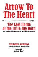 Arrow to the Heart: The Last Battle at the Little Big Horn: The Custer Battlefield Museum vs. the Federal Government