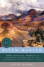 River Master – John Wesley Powell`s Legendary Exploration of the Colorado River and Grand Canyon