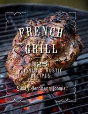 French Grill – 125 Refined & Rustic Recipes