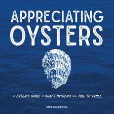 Appreciating Oysters – An Eater`s Guide to Craft Oysters from Tide to Table