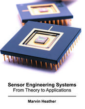 Sensor Engineering Systems: From Theory to Applications