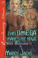 This Omega Makes Me Howl [Rogue Wolfhounds 11] (Siren Publishing Everlasting Classic Manlove)